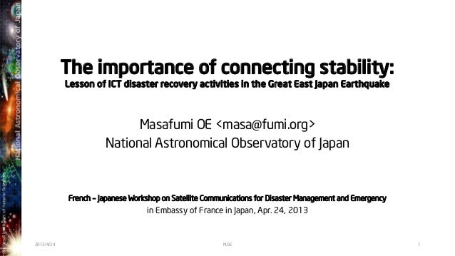 The importance of connecting stability:Lesson of ICT disaster recovery activities in the Great East Japan EarthquakeMasafu...