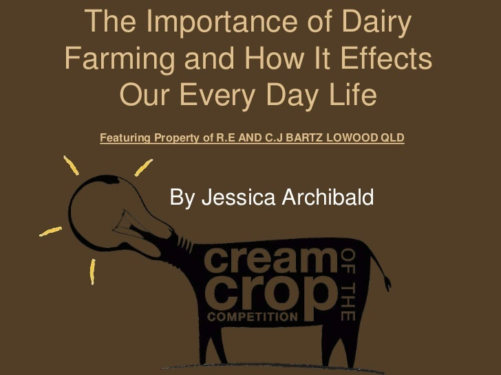 The Importance of DairyFarming and How It Effects   Our Every Day Life  Featuring Property of R.E AND C.J BARTZ LOWOOD QLD...