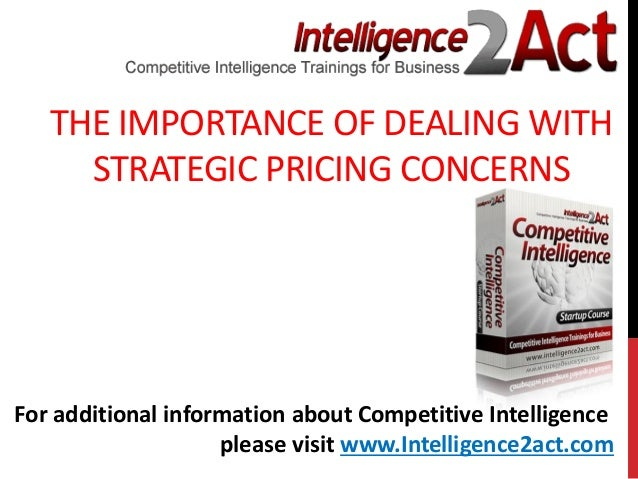 THE IMPORTANCE OF DEALING WITHSTRATEGIC PRICING CONCERNSFor additional information about Competitive Intelligenceplease vi...