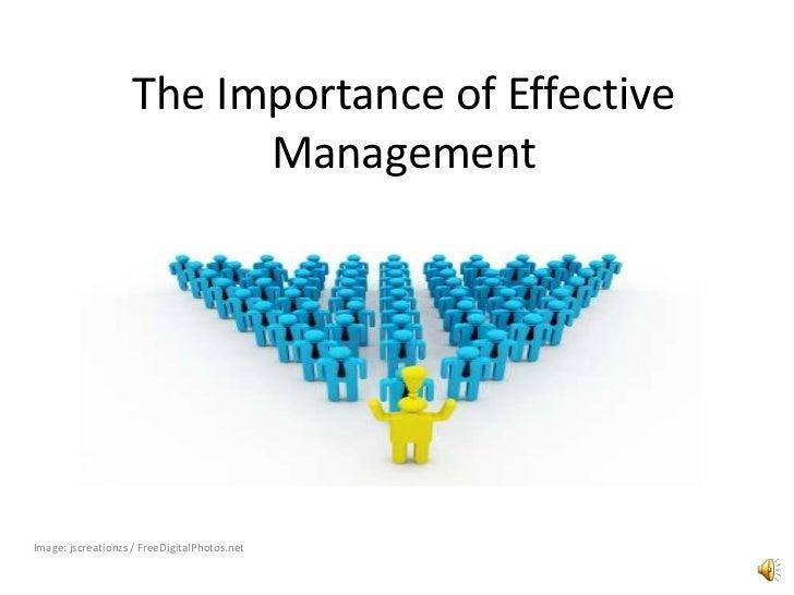 The Importance of Effective Management<br />Image: jscreationzs / FreeDigitalPhotos.net<br />