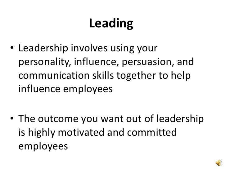 Leading<br />Leadership involves using your personality, influence, persuasion, and communication skills together to help ...