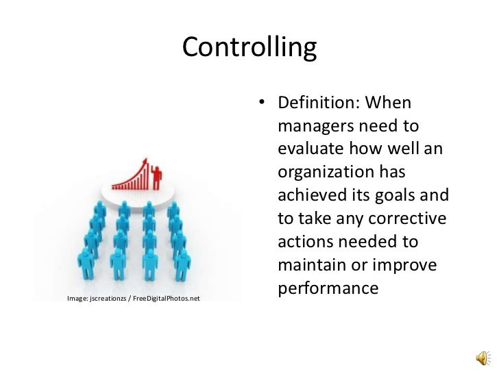 Controlling <br />Definition: When managers need to evaluate how well an organization has achieved its goals and to take a...