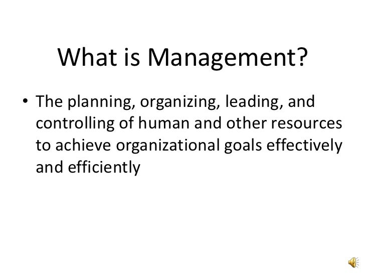 What is Management?<br />The planning, organizing, leading, and controlling of human and other resources to achieve organi...
