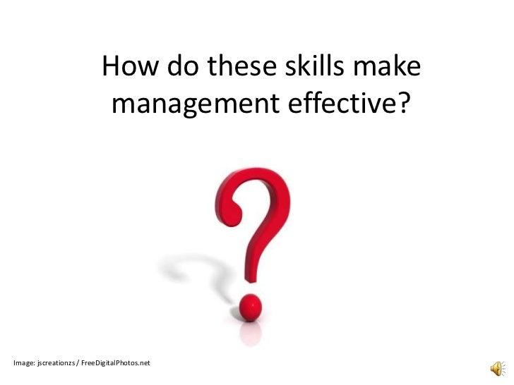 How do these skills make management effective?<br />Image: jscreationzs / FreeDigitalPhotos.net<br />