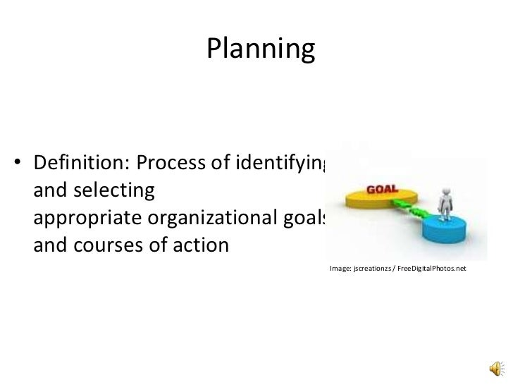 Planning<br />Definition: Process of identifying and selecting appropriate organizational goals and courses of action<br /...