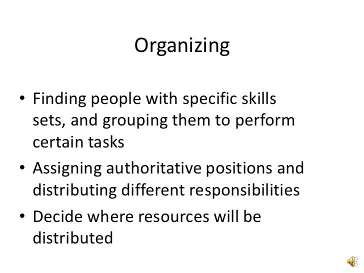 Organizing<br />Finding people with specific skills sets, and grouping them to perform certain tasks<br />Assigning author...