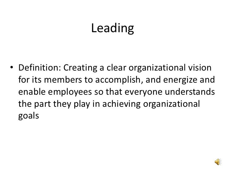 Leading<br />Definition: Creating a clear organizational vision for its members to accomplish, and energize and enable emp...