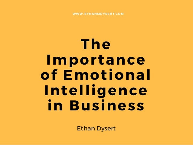 The Importance of Emotional Intelligence in Business WWW. ETHANMDYSERT. COM Ethan Dysert