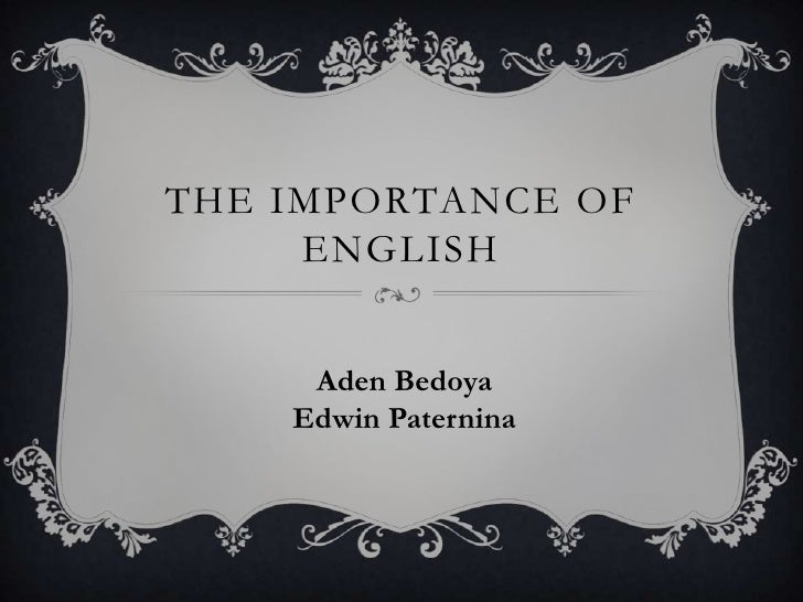 The importance of english<br />Aden Bedoya<br />Edwin Paternina<br />