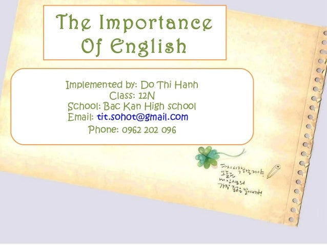 The Importance  Of EnglishImplemented by: Do Thi Hanh           Class: 12N School: Bac Kan High school Email: tit.soh0t@gm...