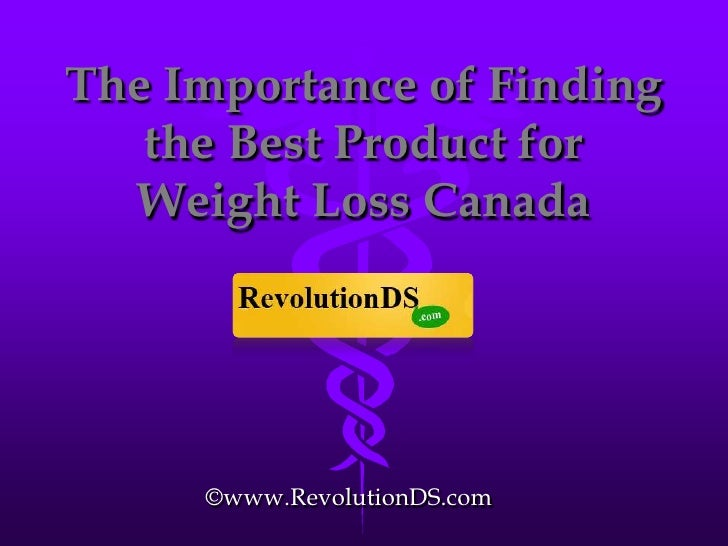 The Importance of Finding   the Best Product for  Weight Loss Canada     ©www.RevolutionDS.com