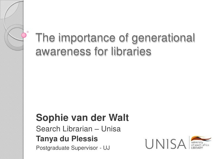 The importance of generational awareness for libraries<br />Sophie van der Walt<br />Search Librarian – Unisa<br />Tanya d...