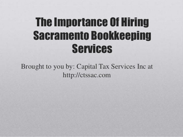 The Importance Of Hiring    Sacramento Bookkeeping           ServicesBrought to you by: Capital Tax Services Inc at       ...