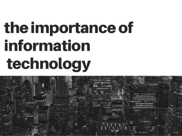 the relevance of information technology in Information technology has many uses in finance from trading financial instruments to keeping records of personal budgets to reporting the earnings of a business, computer technology is.