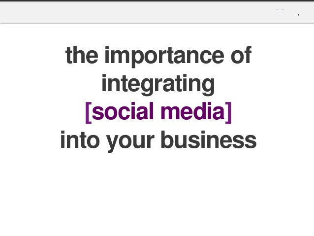the importance of     integrating   [social media]into your business