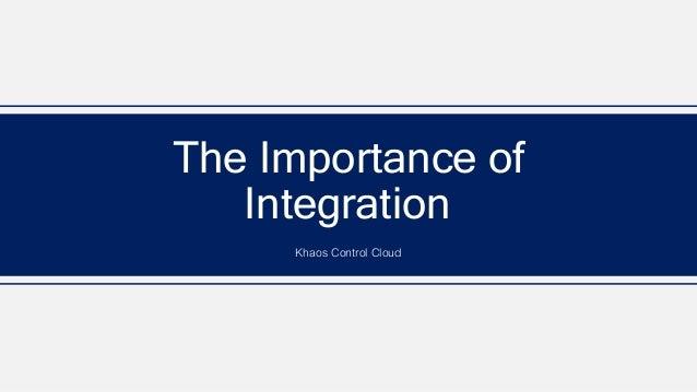 The Importance of Integration Khaos Control Cloud