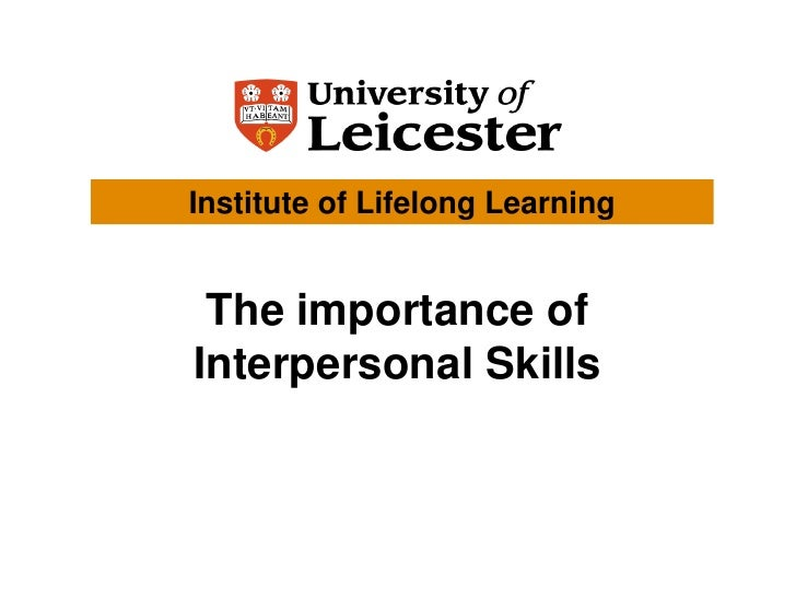defining interpersonal skills and its importance Interpersonal associations, on and off the job, have an important place in labor management in this chapter we have tried to understand interpersonal relationships on the job we also looked at personal and cultural differences affecting interpersonal relations.