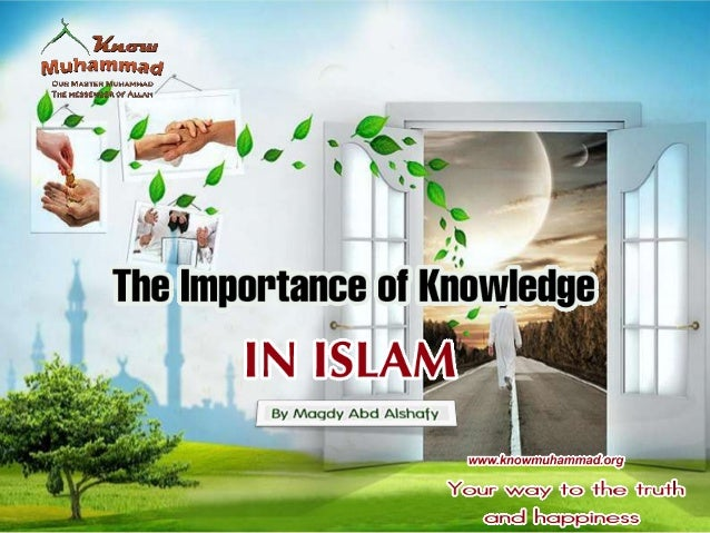 Knowledge and learning in Islam is a duty on every Muslim It was also related by Anas b. Malik that the Prophet (peace be ...