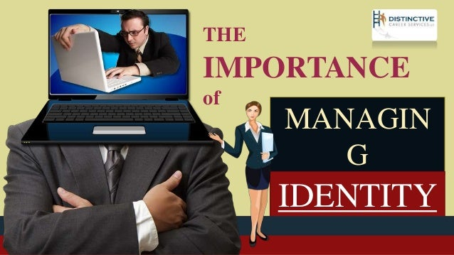 THE IMPORTANCE of MANAGIN G Your OnlineIDENTITY