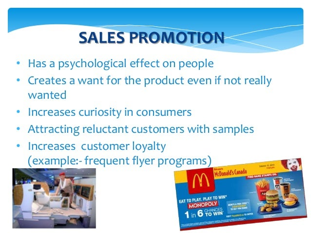 importance of sales promotion Sales promotion has been defined as a direct inducement that offers an extra value or incentive for the product to the sales force, distributors, or the ultimate consumer with the primary objectives of creating an immediate sale.