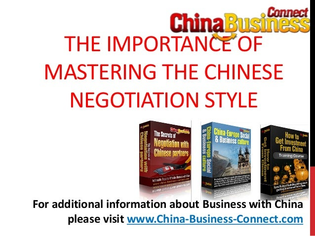THE IMPORTANCE OFMASTERING THE CHINESENEGOTIATION STYLEFor additional information about Business with Chinaplease visit ww...