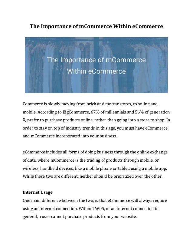 The​ ​Importance​ ​of​ ​mCommerce​ ​Within​ ​eCommerce Commerce​ ​is​ ​slowly​ ​moving​ ​from​ ​brick​ ​and​ ​mortar​ ​sto...
