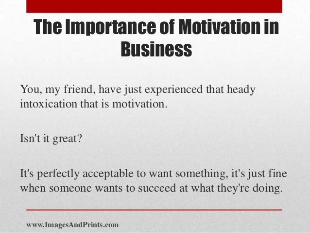 what is motivation importance of motivation Work motivation is a set of energetic forces that originate both within as well as  beyond an  it is important for organizations to understand and to structure the  work environment to encourage productive behaviors and discourage those that .
