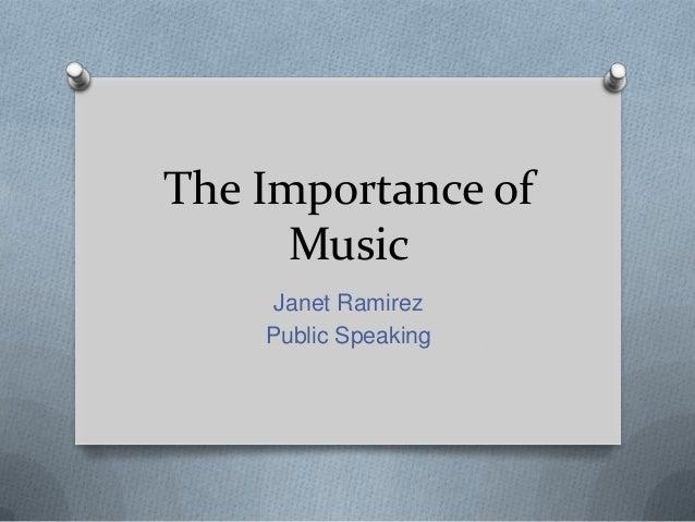 The Importance of Music Janet Ramirez Public Speaking