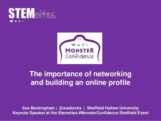 The importance of networking and building an online profile Sue Beckingham | @suebecks | Sheffield Hallam University Keyno...