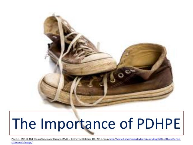 The Importance of PDHPE Price, T. (2013). Old Tennis Shoes and Change. IMAGE Retrieved October 4th, 2013, from http://www....