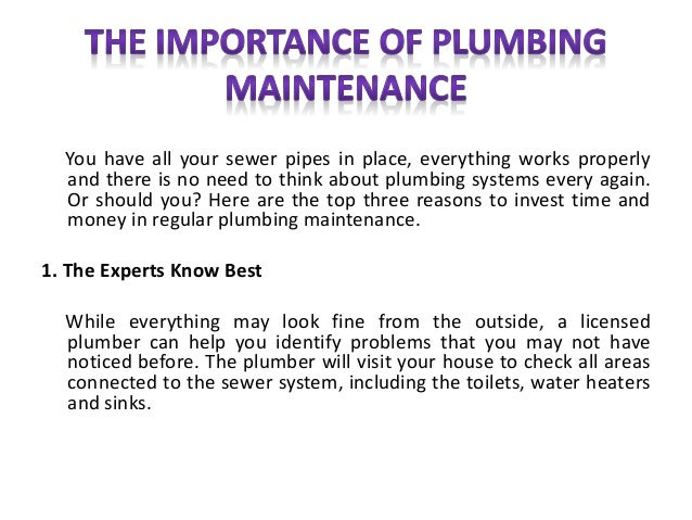 the importance of plumbing maintenance you have all your sewer pipes in place everything works properly and there is no
