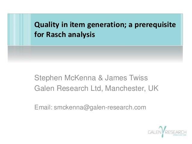 Stephen McKenna & James Twiss Galen Research Ltd, Manchester, UK Email: smckenna@galen-research.com Quality in item genera...
