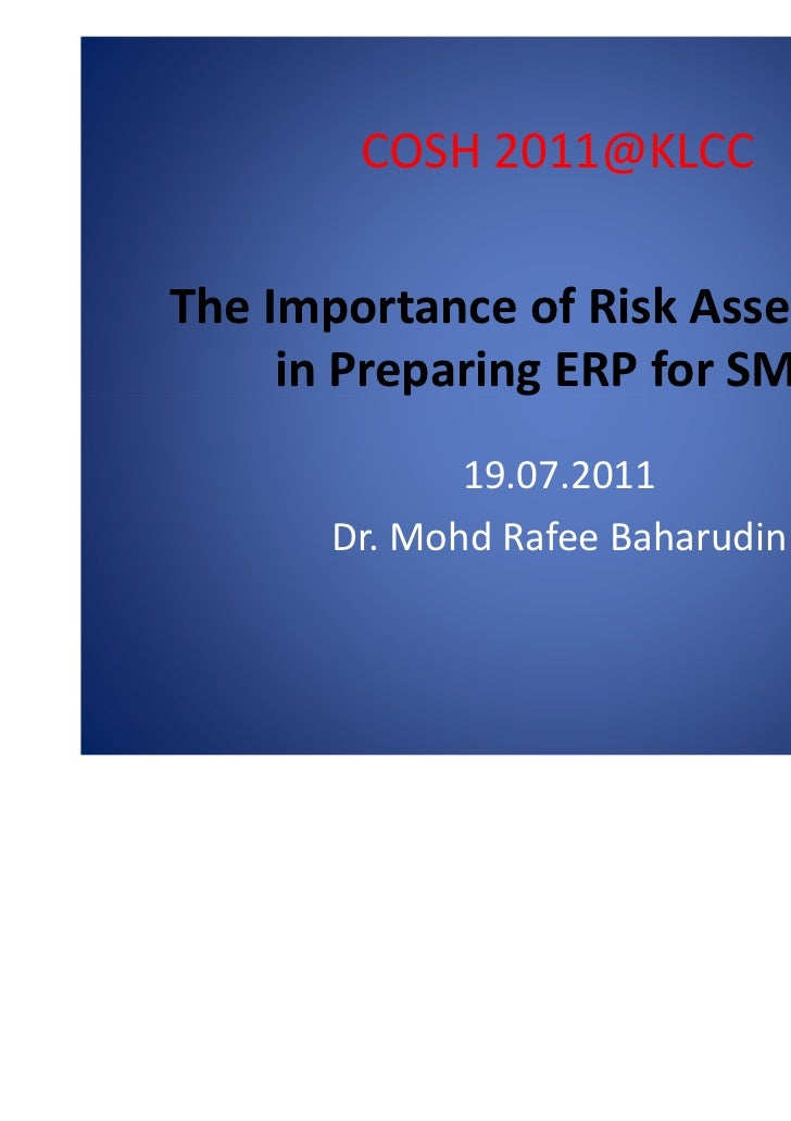 COSH 2011@KLCCThe Importance of Risk Assessment     in Preparing ERP for SMEs             19.07.2011      Dr. Mohd Rafee B...