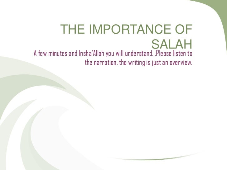 THE IMPORTANCE OF                       SALAHA few minutes and Insha'Allah you will understand…Please listen to           ...