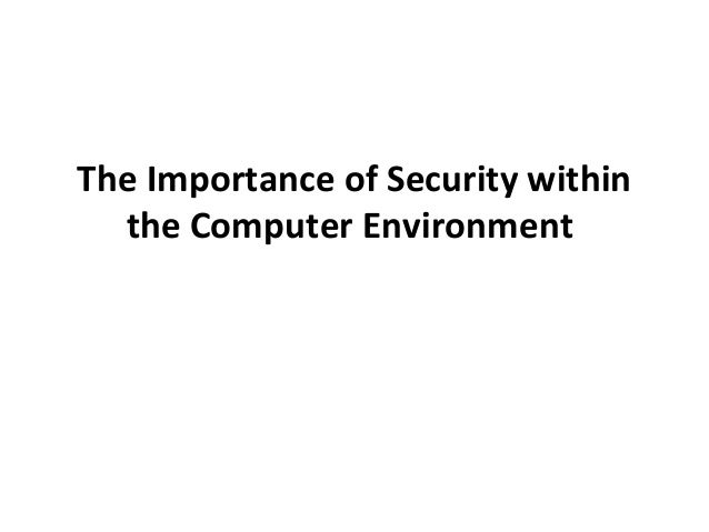 an introduction to the importance of computer security Introduction to computer security:  important information ingredients  a good general introduction to security as it is a general introduction the material is.