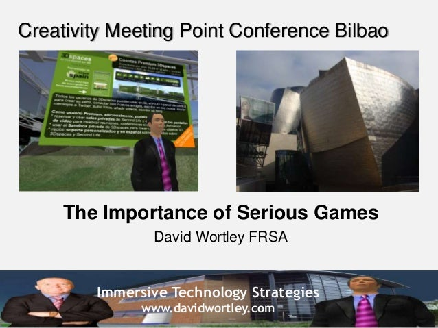 Immersive Technology Strategies www.davidwortley.com Creativity Meeting Point Conference Bilbao The Importance of Serious ...