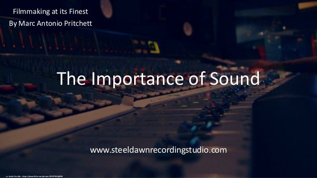 The Importance of Sound Filmmaking at its Finest By Marc Antonio Pritchett www.steeldawnrecordingstudio.com cc: Justin Orn...