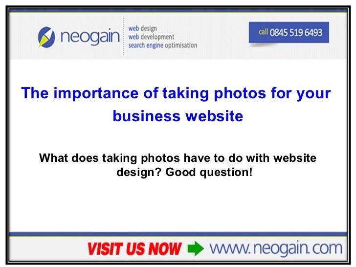 <ul><li>The importance of taking photos for your  </li></ul><ul><li>business website </li></ul><ul><li>What does taking ph...