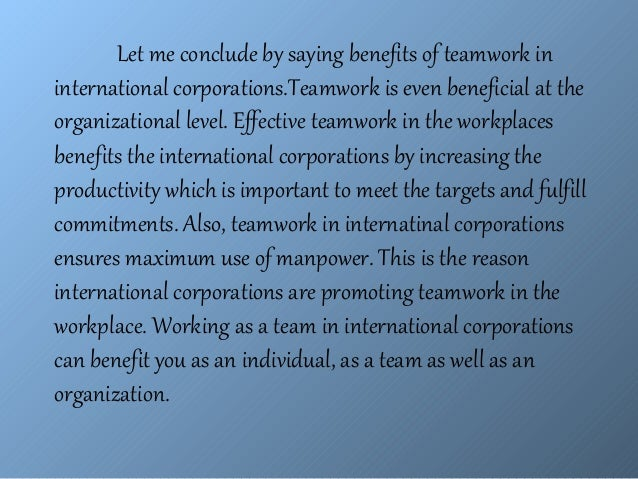 Essay On My Mother In English The Importance Of Teamwork In International Corporations  Let Me Conclude  By Saying Benefits Of Teamwork The Yellow Wallpaper Essays also Compare And Contrast Essay High School And College Team Work Essay The Importance Of Teamwork In International  Essay Vs Paper
