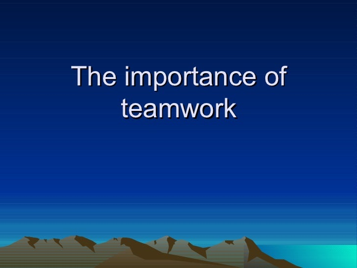 "the importance of team work in accomplishing goals Here i am using the word team as a synonym for ""teamwork"" their manager has explained the importance of achievement of these goals in the bigger."