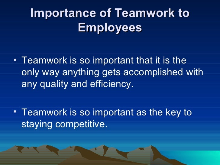 """importance of teamwork L esson 9 the importance of teamwork andrew carnegie said, """"teamwork is the ability to work together toward a common vision it is the fuel that allows common people to obtain uncommon results"""" (ventura and templin 2005, 1) teamwork is a good thing the local church needs to stress the importance."""