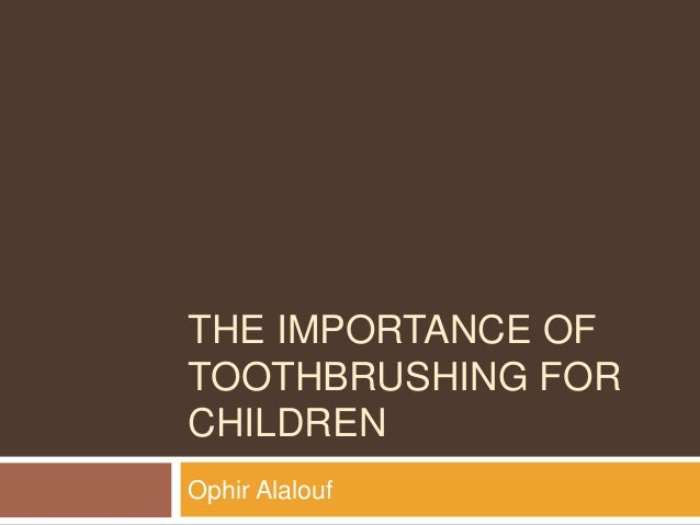 THE IMPORTANCE OF TOOTHBRUSHING FOR CHILDREN Ophir Alalouf