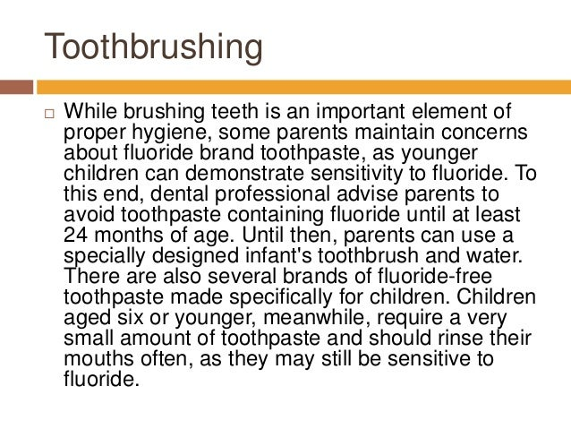 Toothbrushing  While brushing teeth is an important element of proper hygiene, some parents maintain concerns about fluor...