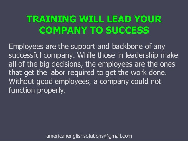 the importance of successful employee training for the success of an organization Effective companies always provide great orientation training as  one of the  benefits to effective orientations is in acclimating the employee to  health and  safety training is a must in all organizations and it is often best to.