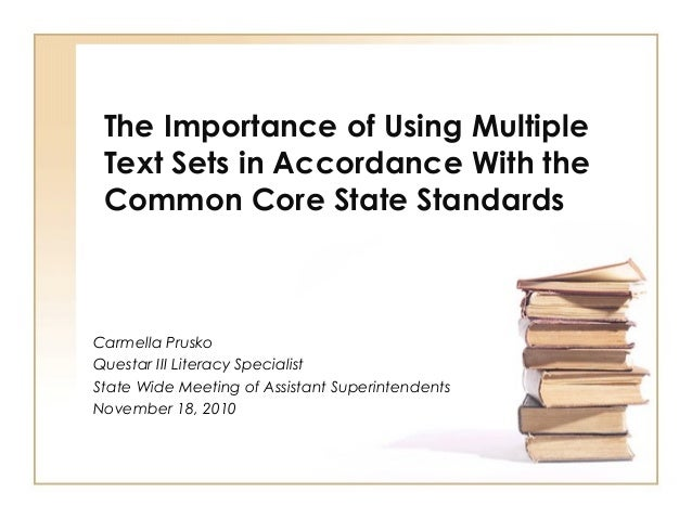 The Importance of Using Multiple Text Sets in Accordance With the Common Core State Standards Carmella Prusko Questar III ...