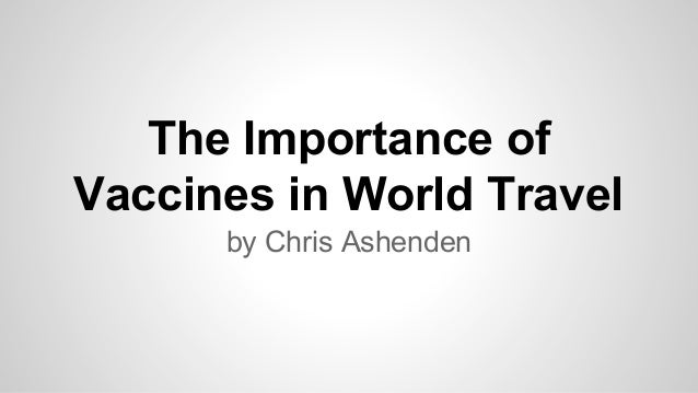 The Importance of Vaccines in World Travel by Chris Ashenden