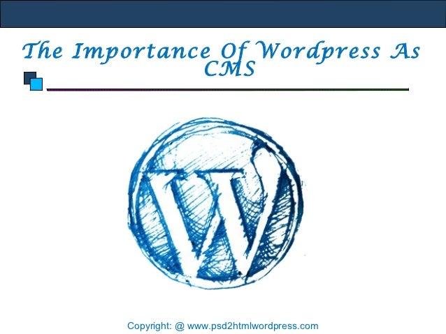 The Importance Of Wordpress As             CMS       Copyright: @ www.psd2htmlwordpress.com