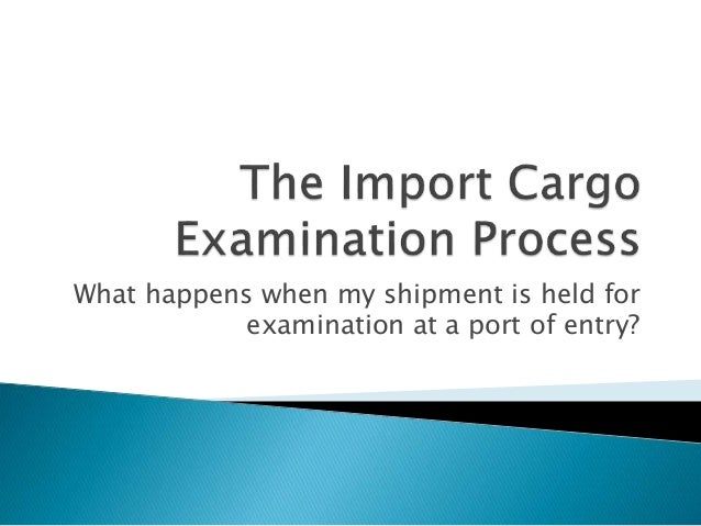 What happens when my shipment is held for examination at a port of entry?
