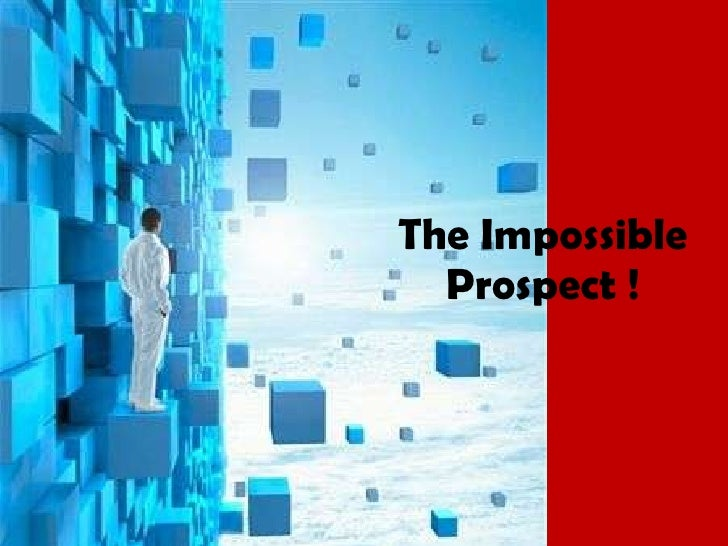 The Impossible Prospect !