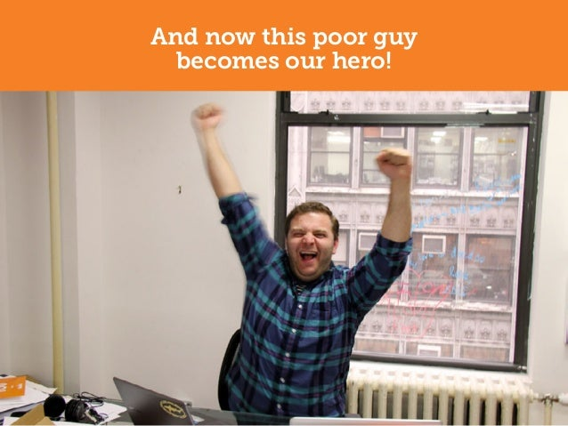 And now this poor guy  becomes our hero!